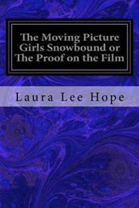 The Moving Picture Girls Snowbound or the Proof on the Film