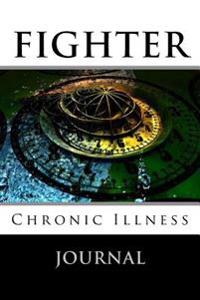 Fighter - Chronic Illness Journal: Daily Chronic Sickness Symptom Tracking Journal