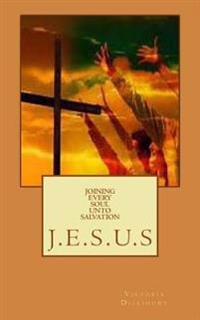 Joining Every Soul Unto Salvation: J.E.S.U.S