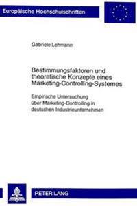 Bestimmungsfaktoren Und Theoretische Konzepte Eines Marketing-Controlling-Systemes: Empirische Untersuchung Ueber Marketing-Controlling in Deutschen I