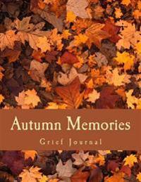 Autumn Memories: Grief Journal: Seasons of Life Grief Work Series