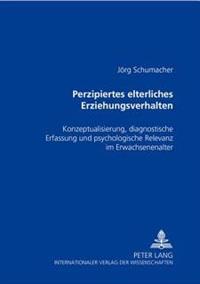 Perzipiertes Elterliches Erziehungsverhalten: Konzeptualisierung, Diagnostische Erfassung Und Psychologische Relevanz Im Erwachsenenalter