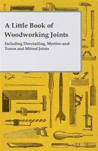 Little Book of Woodworking Joints - Including Dovetailing, Mortise-and-Tenon and Mitred Joints