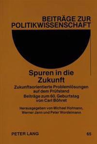 Spuren in Die Zukunft: Zukunftsorientierte Problemloesungen Auf Dem Pruefstand. Beitraege Zum 60. Geburtstag Von Carl Boehret