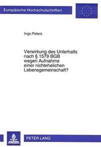 Verwirkung Des Unterhalts Nach 1579 Bgb Wegen Aufnahme Einer Nichtehelichen Lebensgemeinschaft?