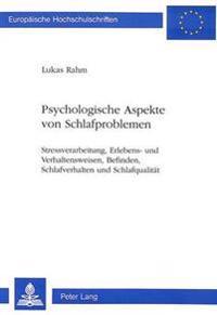 Psychologische Aspekte Von Schlafproblemen: Stressverarbeitung, Erlebens- Und Verhaltensweisen, Befinden, Schlafverhalten Und Schlafqualitaet