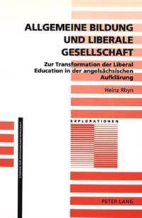 Allgemeine Bildung Und Liberale Gesellschaft: Zur Transformation Der Liberal Education in Der Angelsaechsischen Aufklaerung