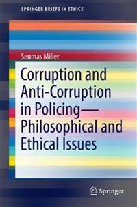Corruption and Anti-corruption in Policing—philosophical and Ethical Issues