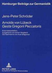 Arnolds Von Luebeck Gesta Gregorii Peccatoris: Eine Interpretation, Ausgehend Von Einem Vergleich Mit Hartmanns Von Aue Gregorius