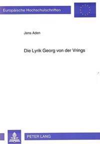 Die Lyrik Georg Von Der Vrings: Themen, Formen, Tradition, Fruehe Rezeption. Eine Monographie Ueber Das Lyrische Werk Des Schriftstellers Und Malers (