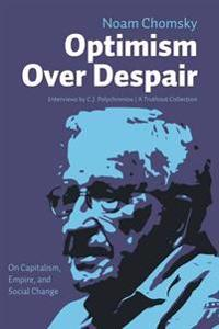 Optimism Over Despair: On Capitalism, Empire, and Social Change