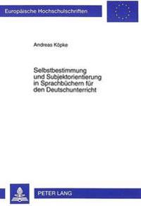 Selbstbestimmung Und Subjektorientierung in Sprachbuechern Fuer Den Deutschunterricht: Eine Holzkamp-Orientierte Analyse Didaktisch-Methodischer Hinwe