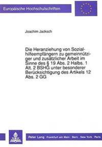 Die Heranziehung Von Sozialhilfeempfaengern Zu Gemeinnuetziger Und Zusaetzlicher Arbeit Im Sinne Des 19 ABS. 2 Halbs. 1 Alt. 2 Bshg Unter Besonderer B