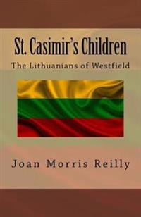 St. Casimir's Children: The Lithuanians of Westfield