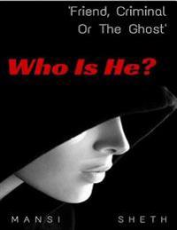 Who Is He? Friend, Criminal or the Ghost