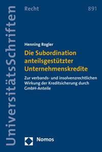 Die Subordination Anteilsgestutzter Unternehmenskredite: Zur Verbands- Und Insolvenzrechtlichen Wirkung Der Kreditsicherung Durch Gmbh-Anteile