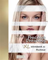 Practice Drawing - XL Workbook 6: Portrait
