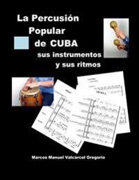 La Percusion Popular de Cuba; Sus Instrumentos y Sus Ritmos.: Ritmos Basicos Cubanos, Ejercicios, Fotos, Lecciones y Partituras.
