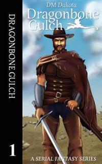 Dragonbone Gulch: A Serial Fantasy Series