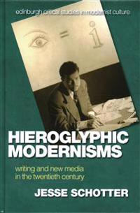 Hieroglyphic Modernisms: Writing and New Media in the Twentieth Century