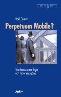 Perpetuum Mobile? : Teknikens utmaningar och historiens gång