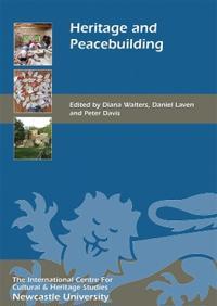Heritage and peacebuilding Diana Walters, Daniel Laven, Peter Davis