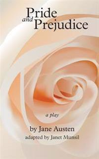 Pride and Prejudice, a Play: By Jane Austen, Adapted for the Stage by Janet Munsil