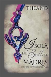 Isola Du Belles Madres: Part One: Disturbing the Peace