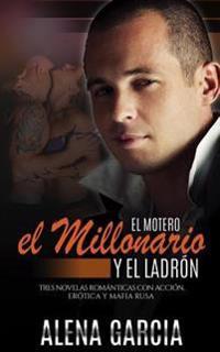 El Motero, El Millonario Y El Ladrón: Tres Novelas Románticas Con Acción, Erótica Y Mafia Rusa