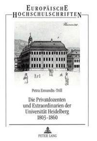 Die Privatdozenten Und Extraordinarien Der Universitaet Heidelberg 1803-1860