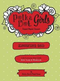 Polka Dot Girls, Knowing God, Bible Study & Workbook