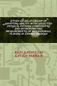 Study on Relationship of Shooting Ability with Selected Physical Fitness Components and Antropometric Measurements of Men Handball Players in Andhra Pradesh