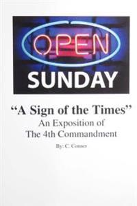 Open Sunday a Sign of the Times: An Exposition of the 4th Commandment