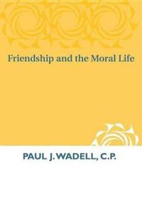 Friendship and the Moral Life