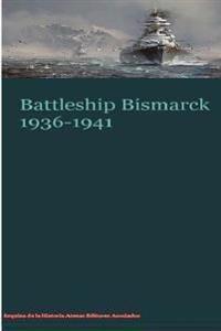Battleship Bismarck 1936-1941