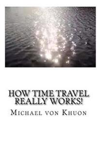 How Time Travel Really Works!: The Calculation of Optimized Paths Into the Future for All of Us!