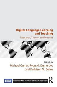 Digital Language Learning and Teaching: Research, Theory, and Practice