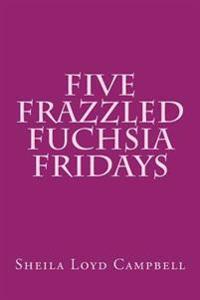 Five Frazzled Fuchsia Fridays