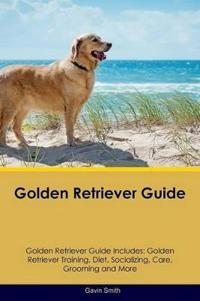 Golden Retriever Guide Golden Retriever Guide Includes