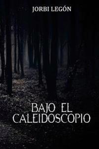 Bajo El Caleidoscopio: Bajo El Caleidoscopio