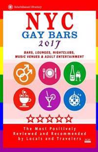 NYC Gay Bars 2017: Bars, Nightclubs, Music Venues and Adult Entertainment in NYC (Gay City Guide 2017)