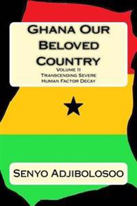 Ghana Our Beloved Country II: Transcending Severe Human Factor Decay
