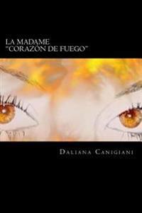La Madame: Corazon de Fuego