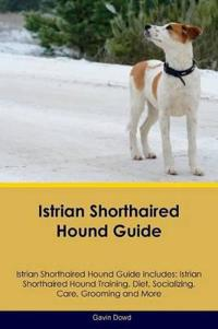 Istrian Shorthaired Hound Guide Istrian Shorthaired Hound Guide Includes