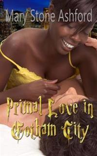 Romance: Bwwm Interracial Romance: Primal Love in Gotham City: Alpha Billionaire - African American Contemporary Romantic Ficti