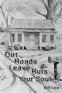 Dirt Roads Leave Ruts in Your Soul