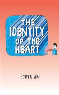 The Identity of the Heart: A Collection of Poetry and Artworks for All to Enjoy
