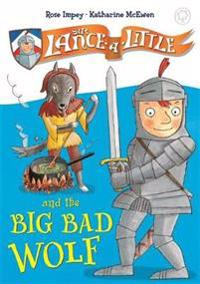 Sir Lance-A-Little: Sir Lance-A-Little and the Big Bad Wolf: Book 1