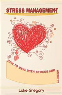 Stress Management: How to Deal with Stress and Anxiety. Coping with Difficult People and Moments in Life