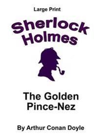 The Golden Pince-Nez: Sherlock Holmes in Large Print